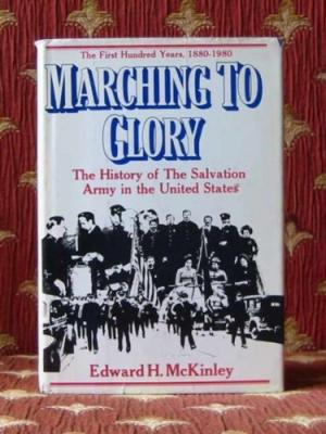 Image for Marching to Glory, the History of the Salvation Army in the United States of America, 1880-1980  (Author Signed)