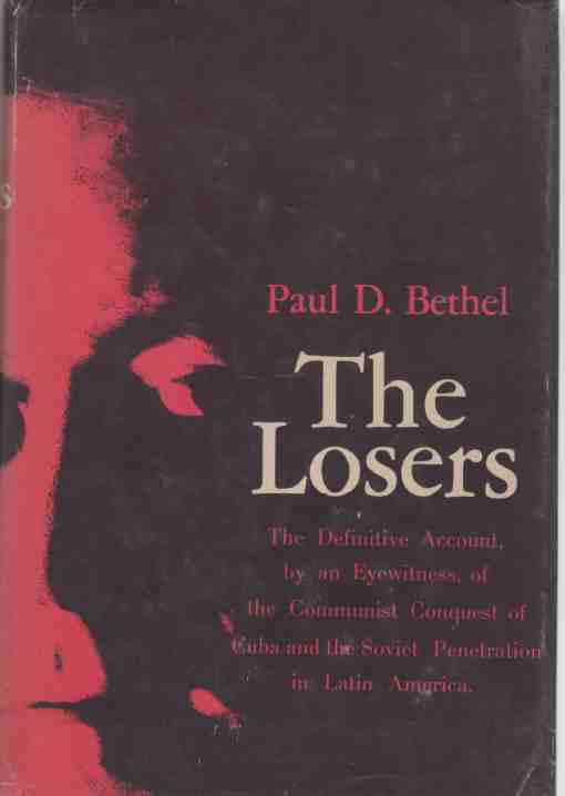 Image for The Losers The Definitive Account, by an Eyewitness, of the Communist Conquest of Cuba And the Soviet Penetration in Latin America