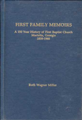 Image for First family memoirs  A 150 year history of First Baptist Church, Marietta, Georgia, 1835-1985