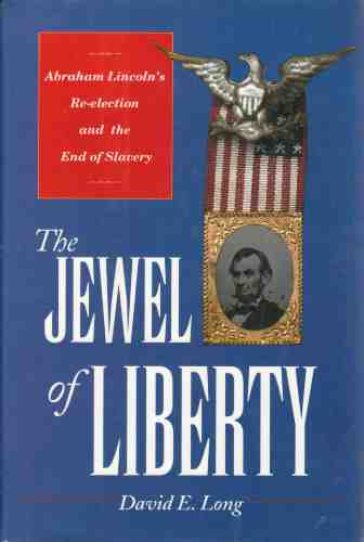 Image for The Jewel of Liberty Abraham Lincoln's Re-Election and the End of Slavery