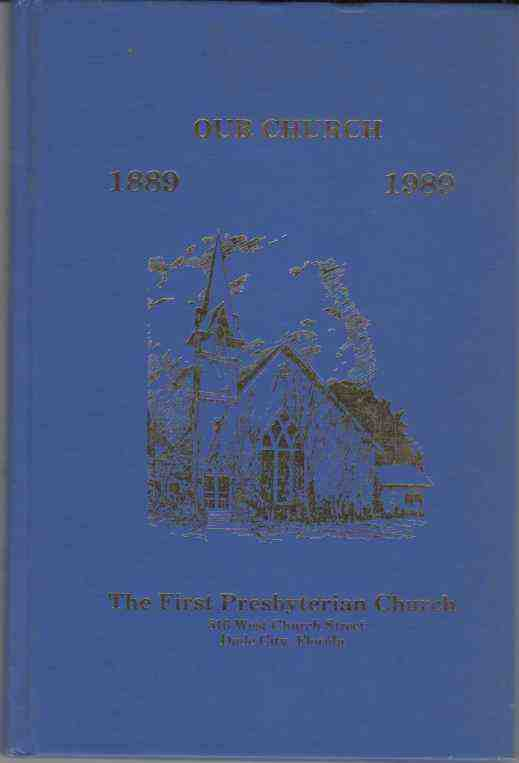 Image for Our Church 1889-1989 The First Presbyterian Church Dade City, FLorida