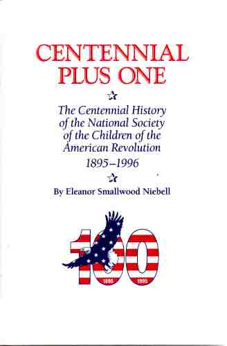 Image for Centennial Plus One. The Centennial History of the National Society of the Children of the American Revolution. 1895 - 1996  (Author Signed)