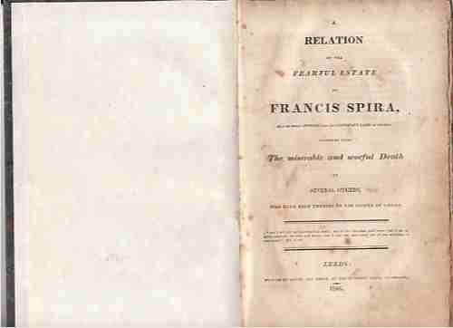 Image for A Relation of the Fearful Estate of Francis Spira, after he turned apostate from the protestant faith to popery. Together with the miserable and woful death of several others, wh have been enemies to the Gospel of Christ