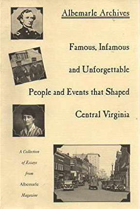 Image for Albemarle Archives Famous, Infamous and Unforgettable People and Events that Shaped Central Virginia, Volume 1