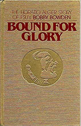 Image for Bound For Glory The Horatio Alger Story of FSU's Bobby Bowden  (Author Signed)
