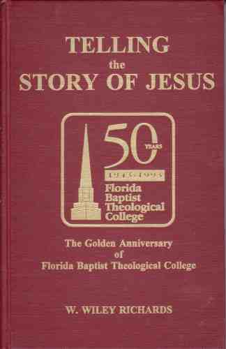 Image for Telling the story of Jesus  The golden anniversary of Florida Baptist Theological College, 1943-1993