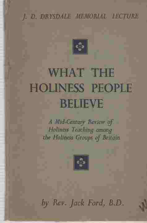 Image for What the Holiness People Believe A Mid-Century Review of Holiness Teaching among the Holiness Groups of Britain  J D Drysdale Memorial Lecture 1954