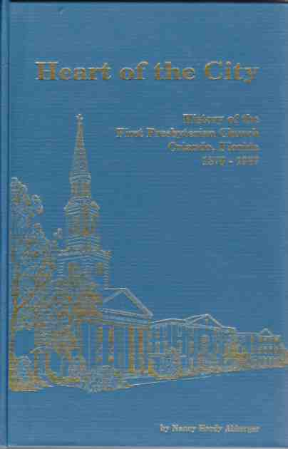 Image for HEART OF THE CITY History of the First Presbyterian Church, Orlando, Florida, 1876-1987.