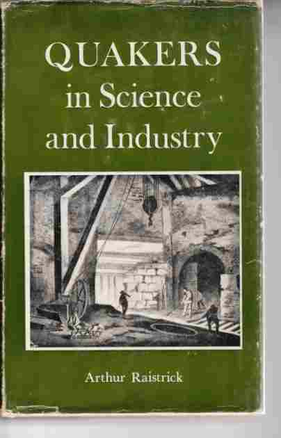 Image for Quakers in science and industry  Being an account of the Quaker contributions to science and industry during the 17th and 18th centuries