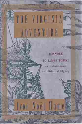 Image for The Virginia Adventure  Roanoke to James Towne: An Archaeological and Historical Odyssey