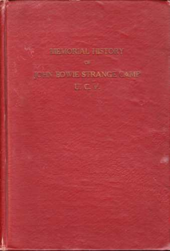 Image for MEMORIAL HISTORY OF THE JOHN BOWIE STRANGE CAMP, UNITED CONFEDERATE VETERANS Including Some Account of Others Who Served in the Confederate Army from Albemarle County Together with Brief Sketches of the Albemarle Chapter of the United Daughters of the Con