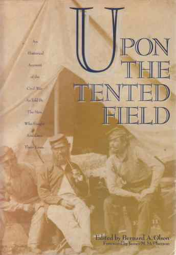 Image for Upon the Tented Field  An Historical Account of the Civil War as Told by the Men Who Fought and Gave Their Lives