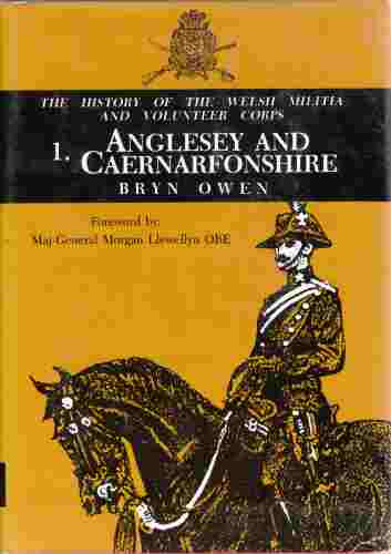 Image for History of the Welsh Militia and Volunteer Corps, Vol. 1 Anglesey & Caernarforshire