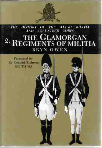 Image for History of the Welsh Militia and Volunteer Corps, Vol. 2 The Glamorgan Regiments of Militia