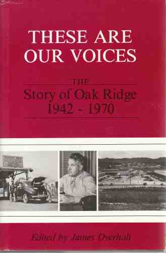 Image for These Are Our Voices  The Story of Oak Ridge, 1942-1970