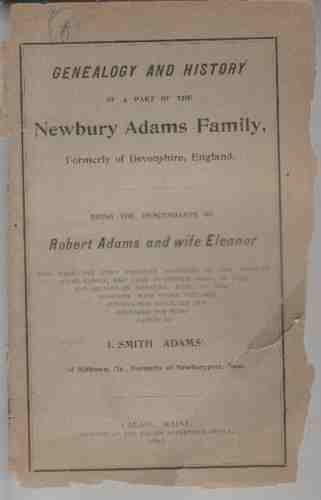 Image for Genealogy and history of a part of the Newbury Adams family,  Formerly of Devonshire, England, being the descendants of Robert Adams and wife Eleanor