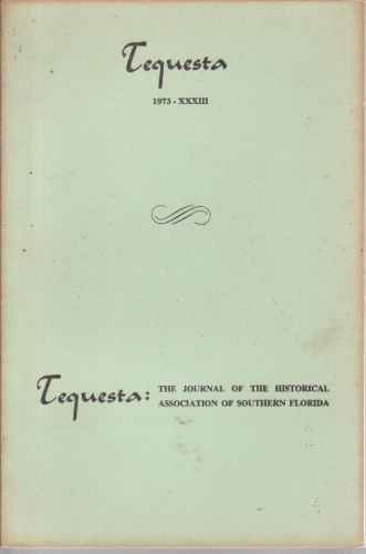 Image for TEQUESTA THE JOURNAL OF THE HISTORICAL ASSOCIATION OF SOUTHERN FLORIDA 1973 XXXIII