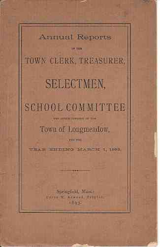Image for Annual Reports of the Town Clerk, Treasurer, Selectmen, School Committee and other Officers of th town of Longmeadow, including Report of school committee of East Longmeadow, for the year ending March 1, 1893