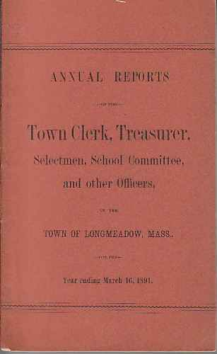 Image for Annual Reports of the Town Clerk, Treasurer, Selectmen, School Committee and other Officers of th town of Longmeadow, including Report of school committee of East Longmeadow, for the year ending March 1, 1891