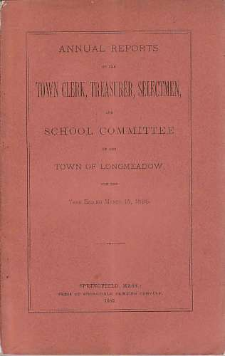 Image for Annual Reports of the Town Clerk, Treasurer, Selectmen, School Committee and other Officers of th own of Longmeadow, including Report of school committee of East Longmeadow, for the year ending March 1, 1885