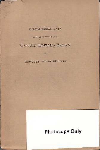 Image for Genealogical data concerning the family of Captain Edward Brown of Newbury, Massachusetts and Boston (Photocopy only)  Now for the first time published from the manuscript autobiography ... some to have been the victim of witchcraft