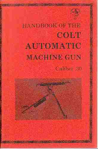 Image for Handbook of the Colt automatic machine gun, Caliber .30