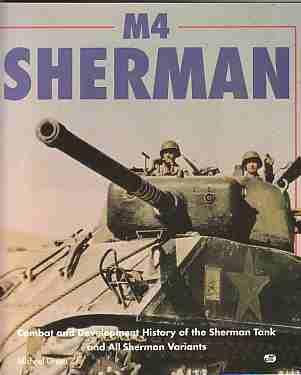 Image for M4 Sherman Combat and development History of the Sherman Tank and all Sherman Variants