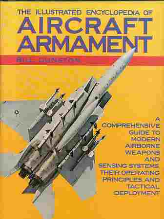 Image for The Illustrated Encyclopedia of Aircraft Armament  A Comprehensive Guide to Modern Airborne Weapons and Sensing Systems, their Operating Principles, and Tactical Deployment