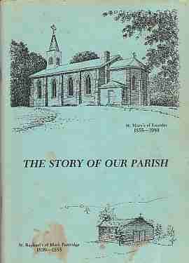 Image for The Story Of Our Parish St. Mary's of Lourdes (1855-1980) and St. Rphael's of Black Partridge 1839-1855