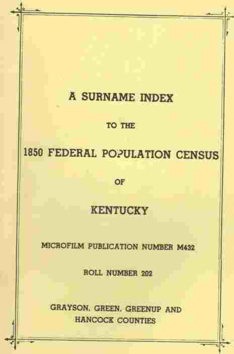 Image for A surname index to the 1850 Federal population census of Kentucky [Grayson, Green, Greenup, and Hancock counties];  Microfilm publication number M432, roll number 202