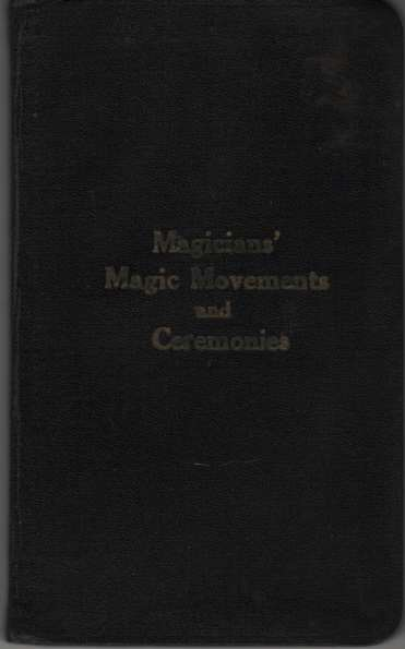 Image for Magicians' Magic Movements and Ceremonies  According to the Latest Formulas 1925