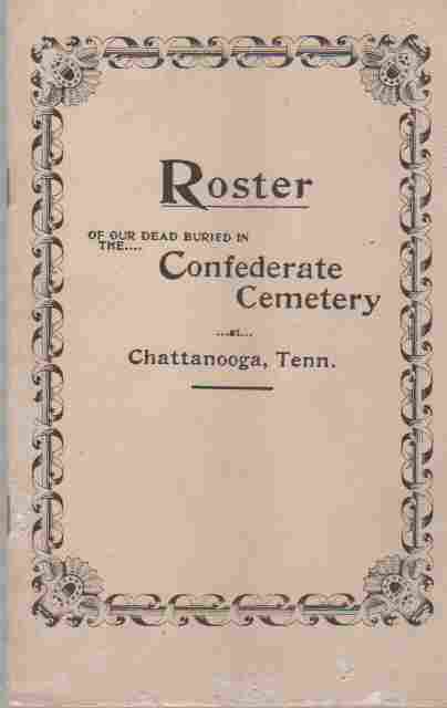 Image for Roster of our dead buried in the Confederate Cemetery at Chattanooga, Tn
