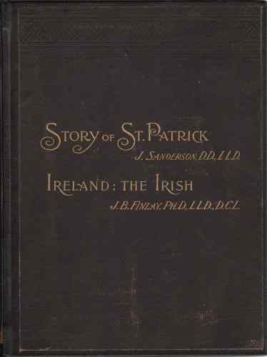 Image for The story of Saint Patrick  Embracing a sketch of the condition of Ireland before the time of Patrick, during his life, at his death, and immediately after it