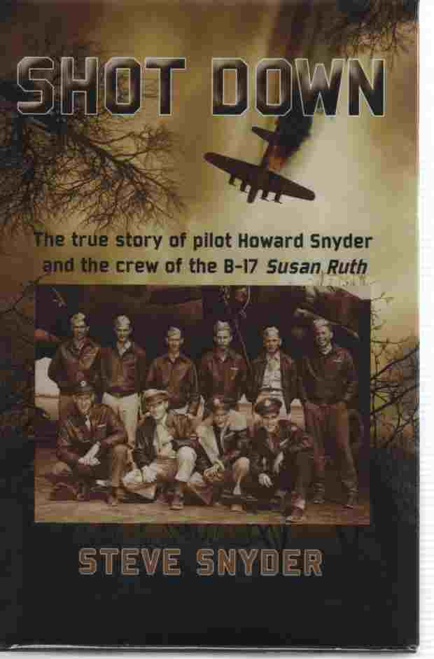 Image for SHOT DOWN  The true story of pilot Howard Snyder and the crew of the B-17 Susan Ruth