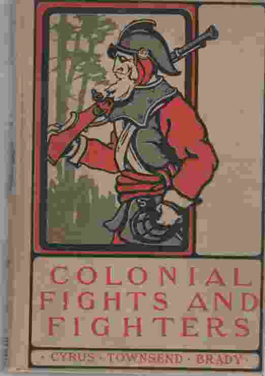 Image for Colonial Fights & Fighters  Stories of Exploration, Adventure & Battle on the American Continent Prior to the War of the Revolution