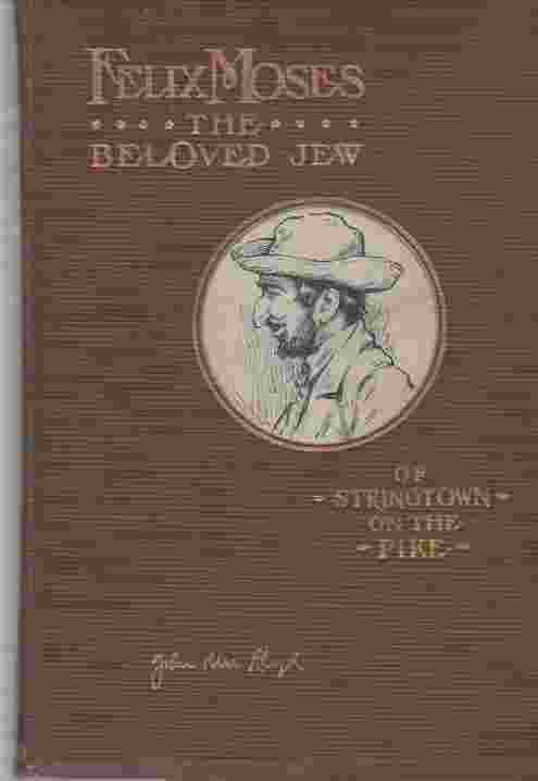 Image for Felix Moses; the Beloved Jew of Stringtown on the Pike