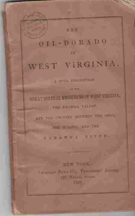 Image for The Oil-Dorado of West Virginia. A full description of the great mineral resources of West Virginia, The Knawha Valley, and the Country between the Ohio, the hughes, and the Kanawha River