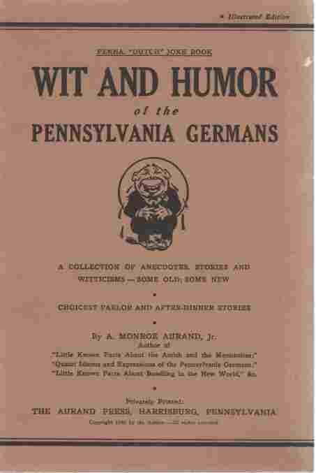 Image for Wit and Humor of the Pennsylvania Germans  A Collection of Anecdotes, Stories, and Witticisms -- Some Old, Some New