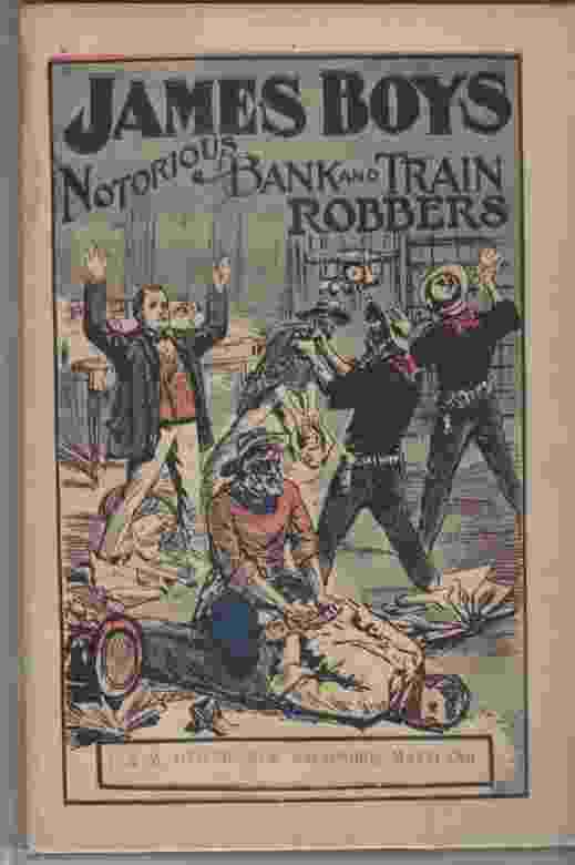 Image for James Boys, Notorious Bank and Train Robbers The James Boys, a complete and accurate account of the famous bandit brothers, Frank and Jesse James