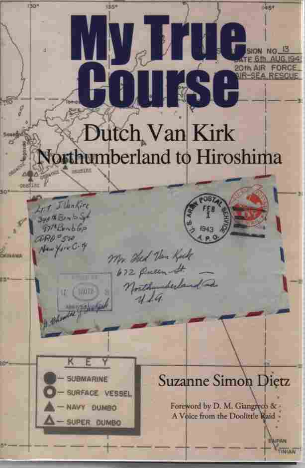 Image for My True Course  Dutch Van Kirk Northumberland to Hiroshima