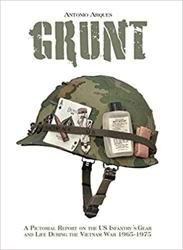 Image for Grunt  A Pictorial Report  on the US Infantry's  Gear  and Life During the Vietnam War- 1965-1975