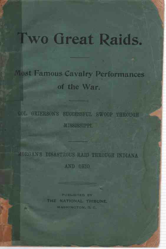 Image for Two Great Raids, Most Famous Cavalry Performances of the War Col. Grierson's Successful Swoop through Mississippi, Morgan's Disastrous Raid through Indiana and Ohio