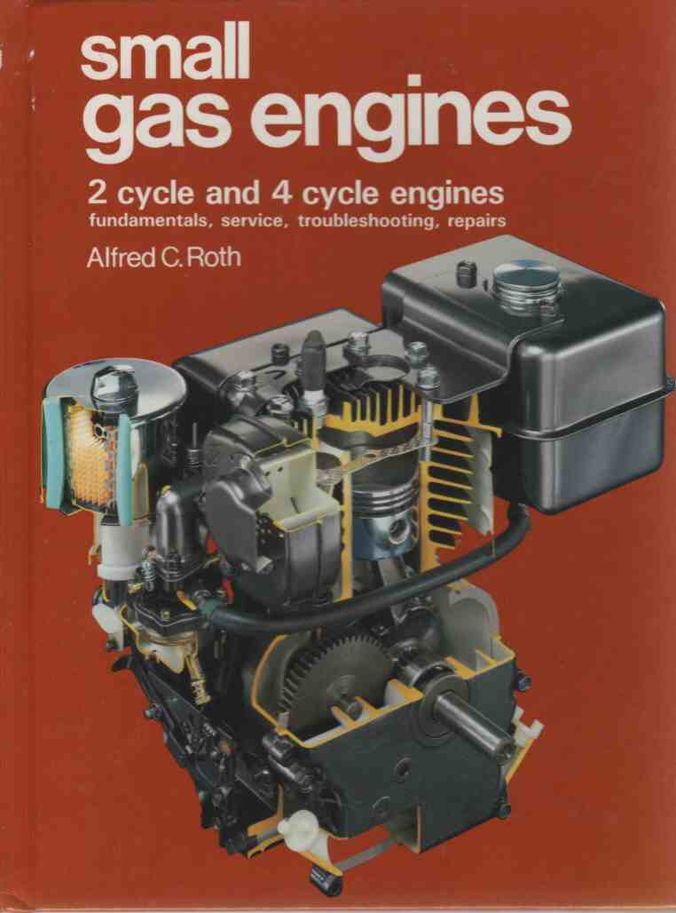 Image for Small Gas Engines  2 Cycle and 4 Cycle Engines, Fundamentals, Service, Troubleshooting, Repairs