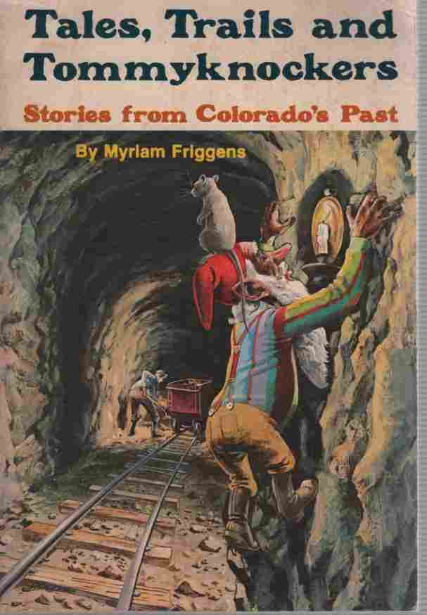Image for Tales, Trails and Tommyknockers  Stories from Colorado's Past