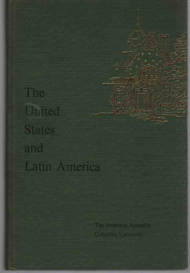 Image for The United States and Latin America. Background Papers and the Final Report of the Sixteenth American Assembly, Arden House, Harriman Campus of Columbia University, Harriman, New York, October 15-18,