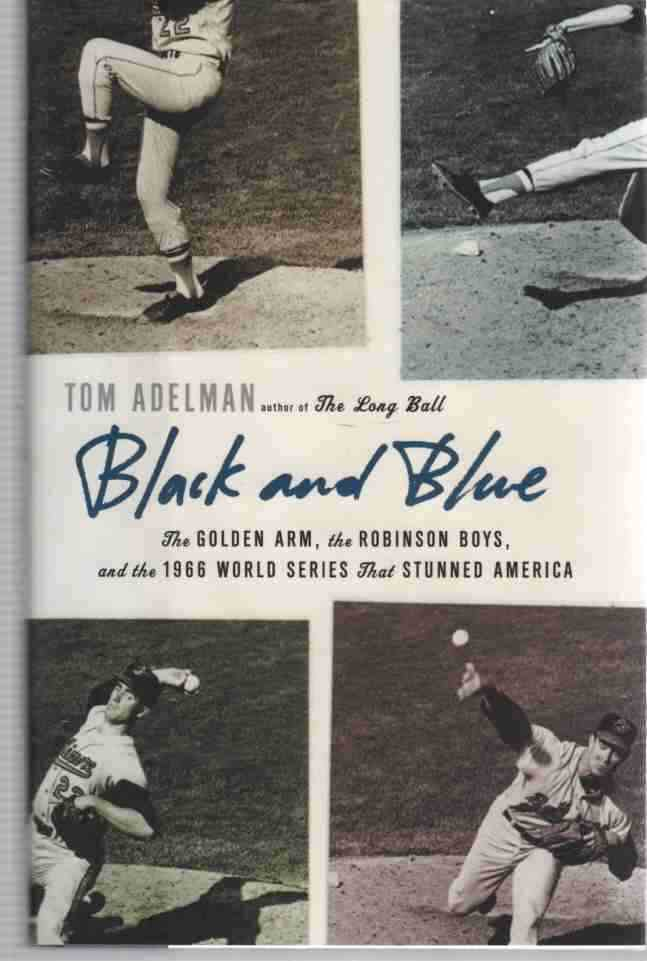 Image for Black and Blue The Golden Arm, the Robinson Boys, and the 1966 World Series That Stunned America
