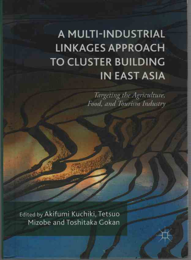 Image for A Multi-Industrial Linkages Approach to Cluster Building in East Asia Targeting the Agriculture, Food, and Tourism Industry