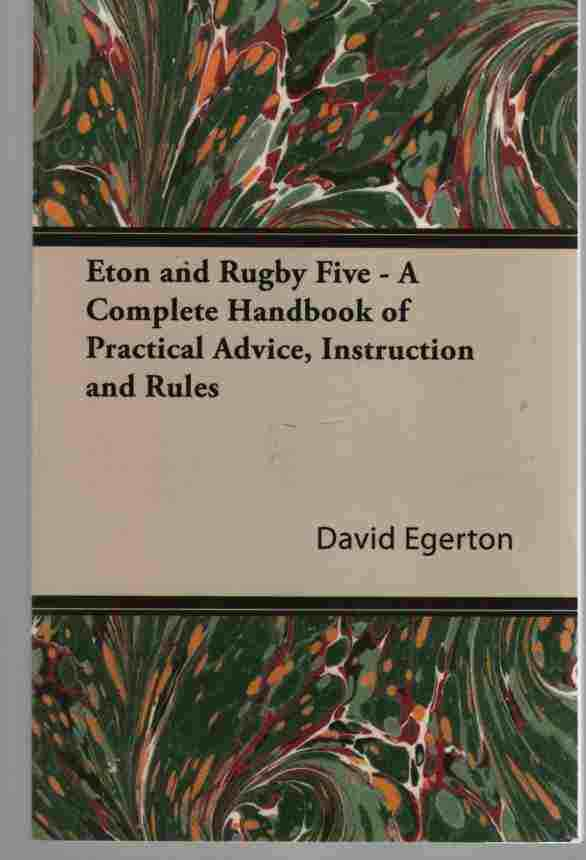 Image for Eton and Rugby Five - a Complete Handbook of Practical Advice, Instruction and Rules