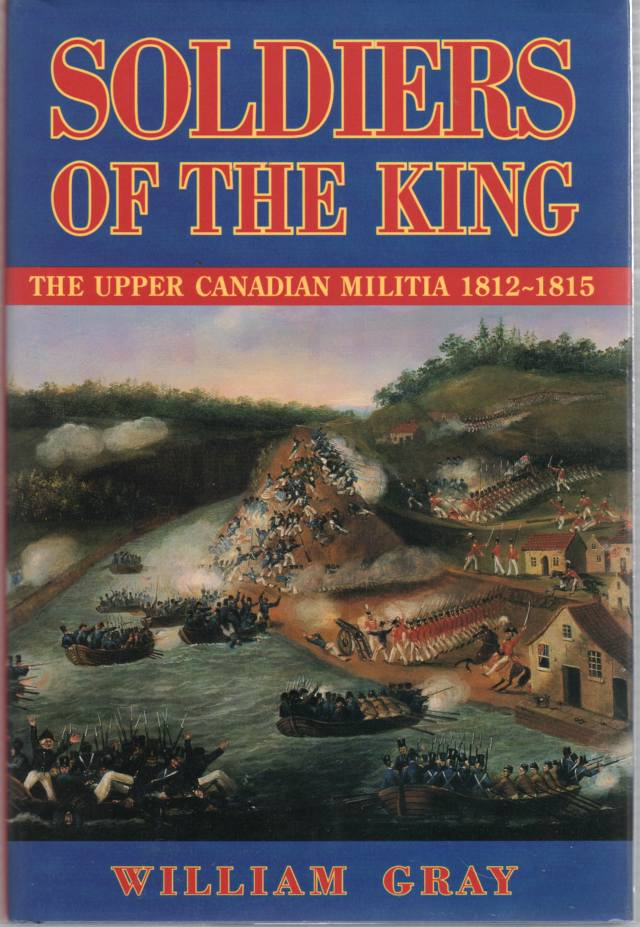 Image for Soldiers of the King The Upper Canadian Militia 1812-1815