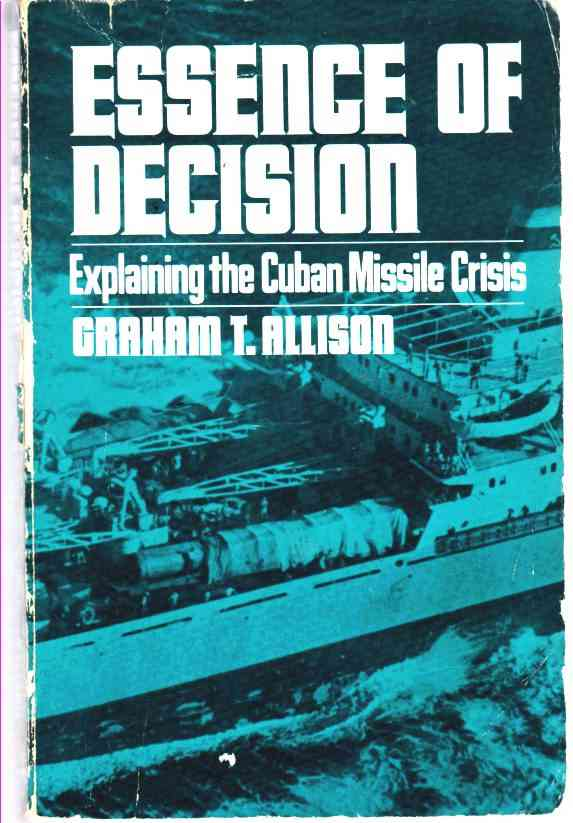 Image for Essence of Decision Explaining the Cuban Missile Crisis